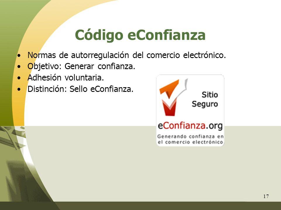 Código eConfianza Normas de autorregulación del comercio electrónico. Objetivo: Generar confianza. Adhesión voluntaria. Distinción: Sello eConfianza.