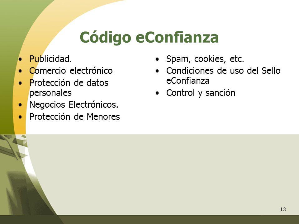18 Código eConfianza Publicidad. Comercio electrónico Protección de datos personales Negocios Electrónicos. Protección de Menores Spam, cookies, etc.