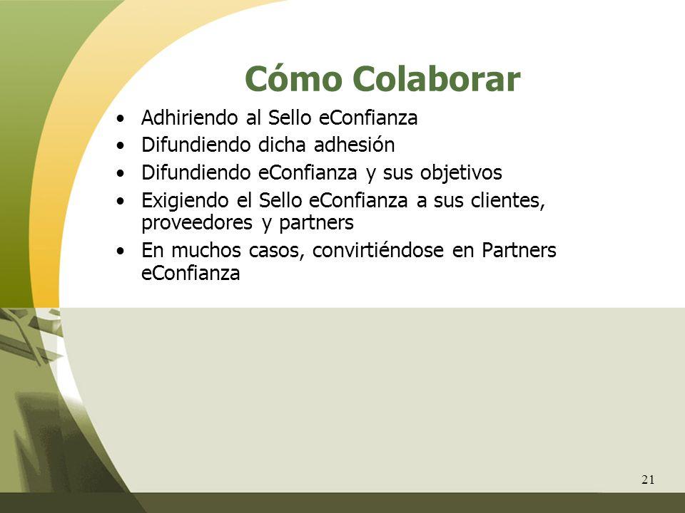 21 Cómo Colaborar Adhiriendo al Sello eConfianza Difundiendo dicha adhesión Difundiendo eConfianza y sus objetivos Exigiendo el Sello eConfianza a sus