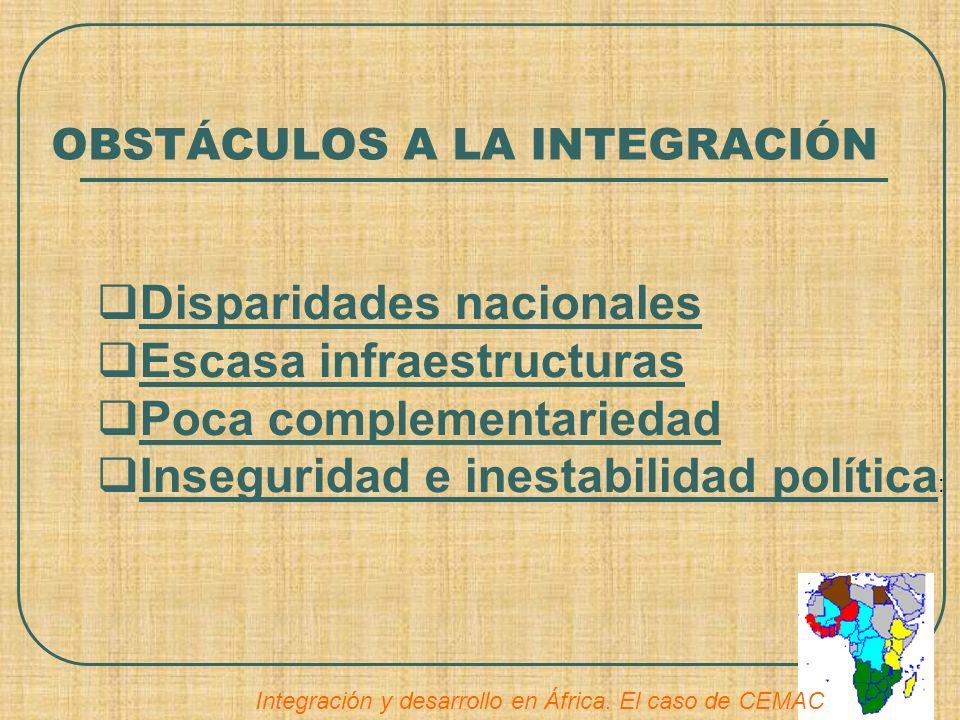 OBSTÁCULOS A LA INTEGRACIÓN Disparidades nacionales Escasa infraestructuras Poca complementariedad Inseguridad e inestabilidad política :