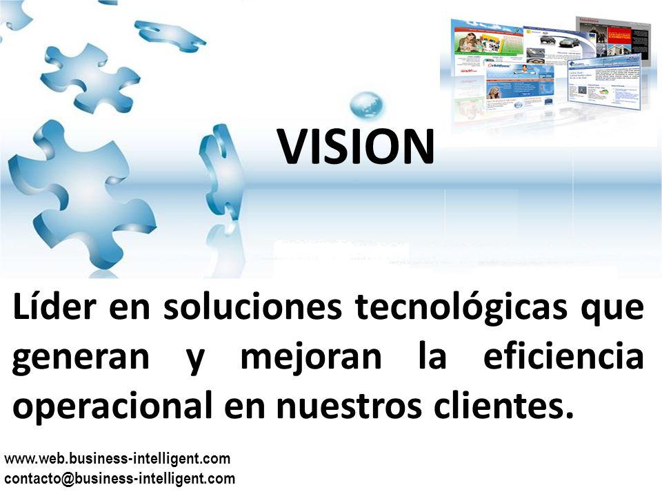VISION www.web.business-intelligent.com contacto@business-intelligent.com Líder en soluciones tecnológicas que generan y mejoran la eficiencia operacional en nuestros clientes.