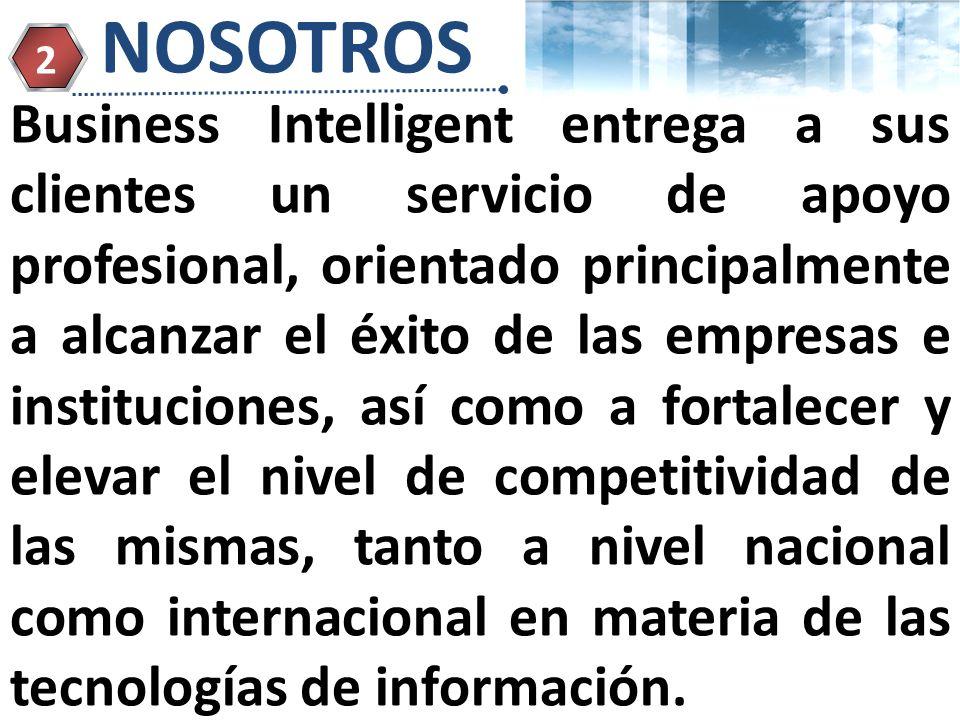 Page 5 NOSOTROS 2 Business Intelligent entrega a sus clientes un servicio de apoyo profesional, orientado principalmente a alcanzar el éxito de las empresas e instituciones, así como a fortalecer y elevar el nivel de competitividad de las mismas, tanto a nivel nacional como internacional en materia de las tecnologías de información.