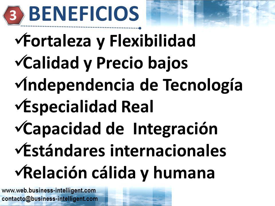 BENEFICIOS 3 Fortaleza y Flexibilidad Calidad y Precio bajos Independencia de Tecnología Especialidad Real Capacidad de Integración Estándares internacionales Relación cálida y humana www.web.business-intelligent.com contacto@business-intelligent.com