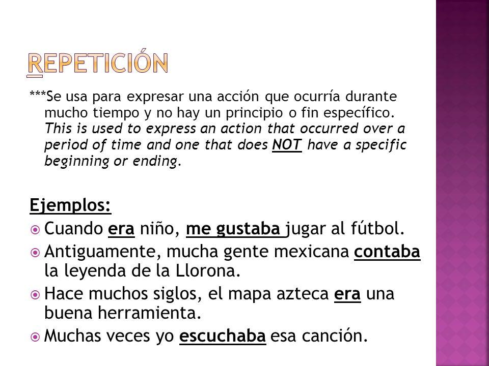 ***Se usa para expresar una acción que ocurría durante mucho tiempo y no hay un principio o fin específico. This is used to express an action that occ