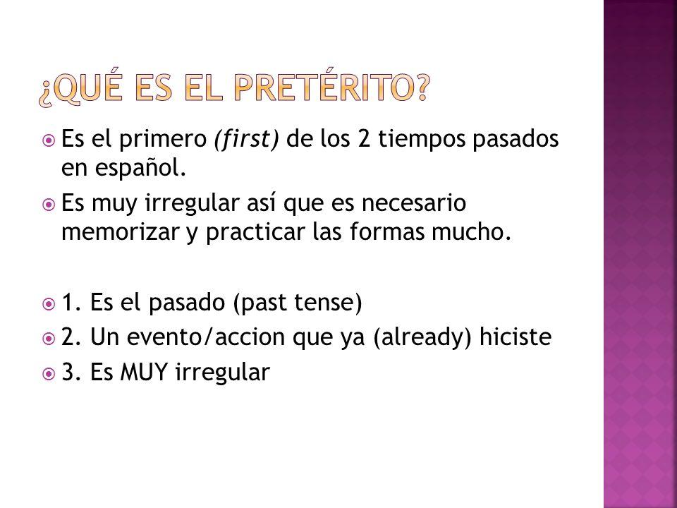 Es el primero (first) de los 2 tiempos pasados en español. Es muy irregular así que es necesario memorizar y practicar las formas mucho. 1. Es el pasa