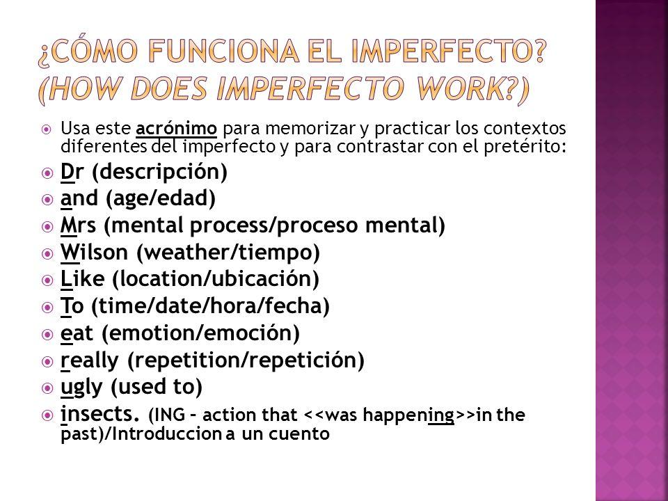 Usa este acrónimo para memorizar y practicar los contextos diferentes del imperfecto y para contrastar con el pretérito: Dr (descripción) and (age/eda