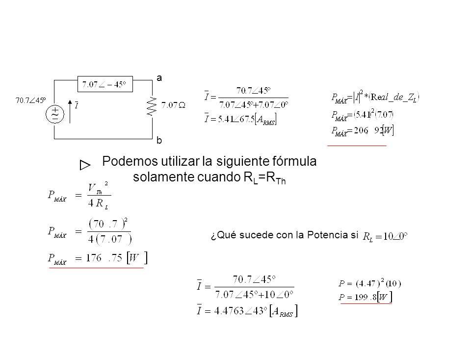 Podemos utilizar la siguiente fórmula solamente cuando R L =R Th ¿Qué sucede con la Potencia si a b