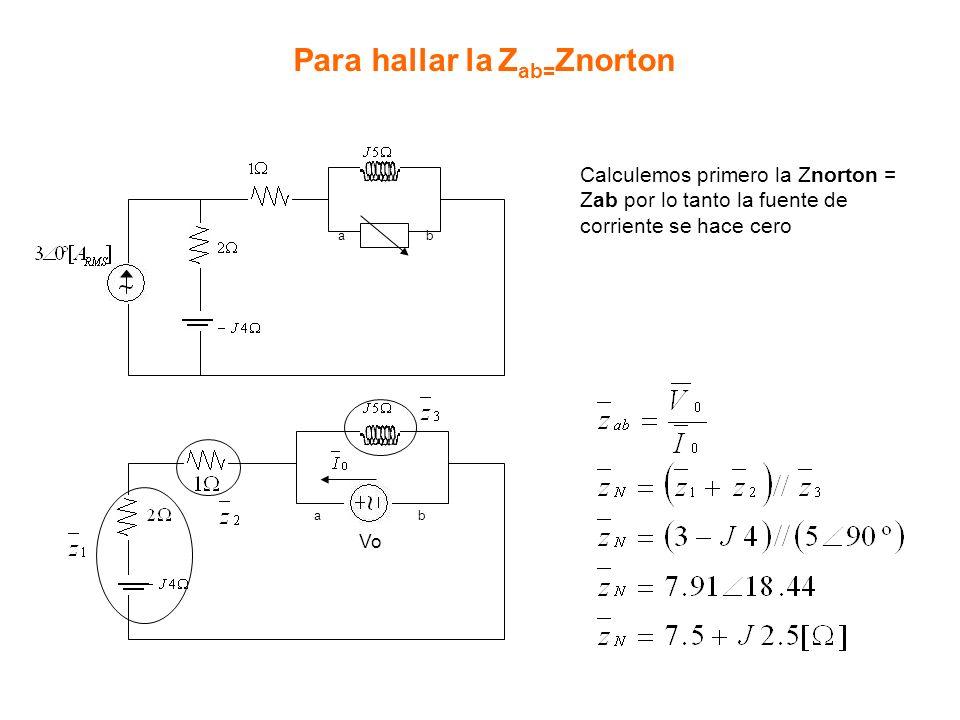 ab Para hallar la Z ab= Znorton ab Calculemos primero la Znorton = Zab por lo tanto la fuente de corriente se hace cero Vo
