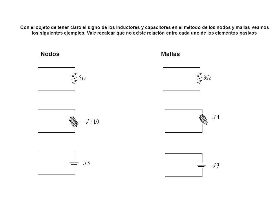 NodosMallas Con el objeto de tener claro el signo de los inductores y capacitores en el método de los nodos y mallas veamos los siguientes ejemplos. V