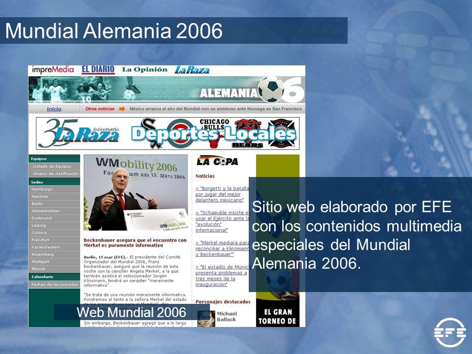 Mundial Alemania 2006 Web Mundial 2006 Sitio web elaborado por EFE con los contenidos multimedia especiales del Mundial Alemania 2006.