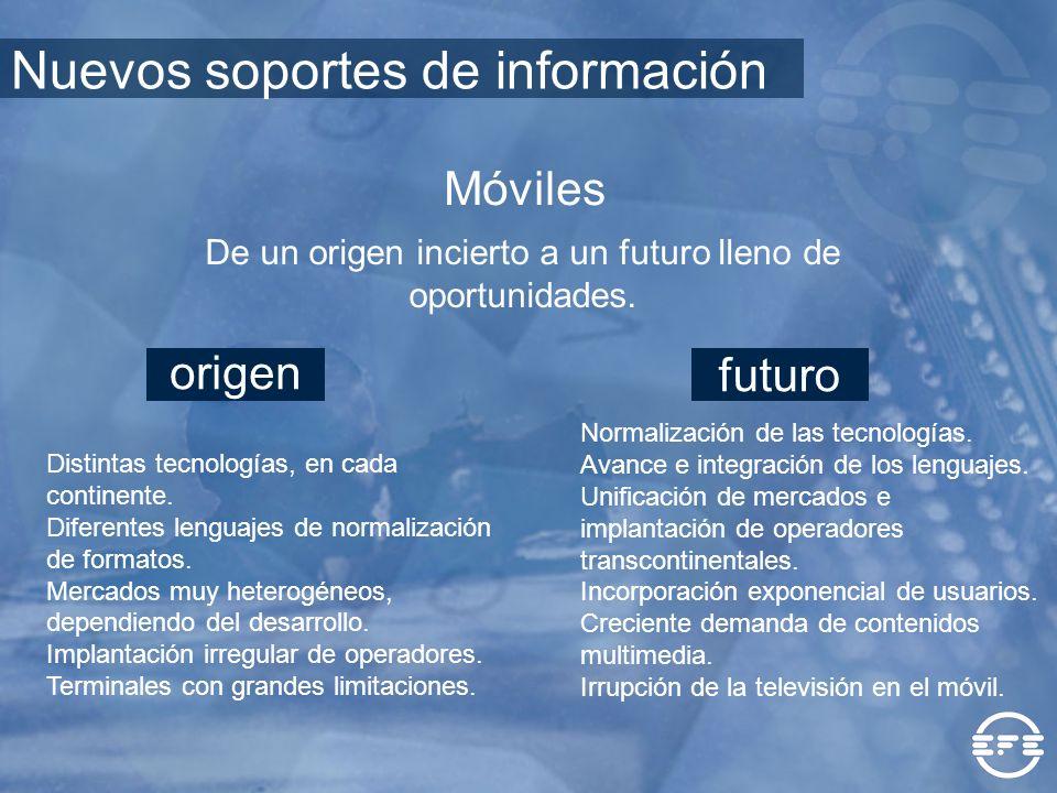 Móviles Distintas tecnologías, en cada continente. Diferentes lenguajes de normalización de formatos. Mercados muy heterogéneos, dependiendo del desar