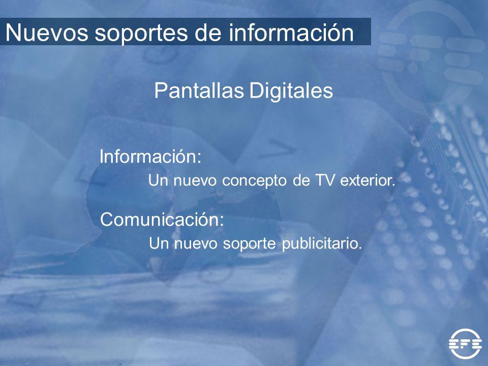 Pantallas Digitales Información: Un nuevo concepto de TV exterior. Comunicación: Un nuevo soporte publicitario. Nuevos soportes de información