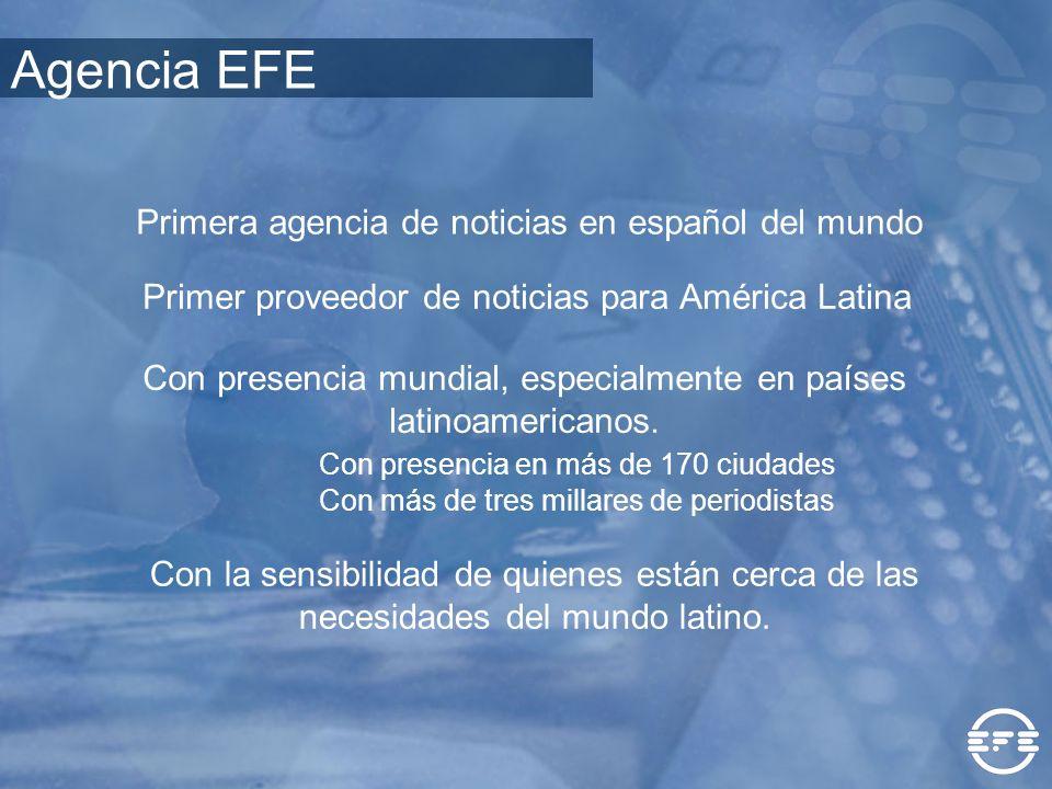 Primera agencia de noticias en español del mundo Primer proveedor de noticias para América Latina Con presencia mundial, especialmente en países latin