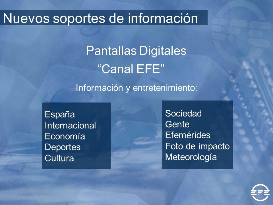 Información y entretenimiento: España Internacional Economía Deportes Cultura Sociedad Gente Efemérides Foto de impacto Meteorología Canal EFE Pantall