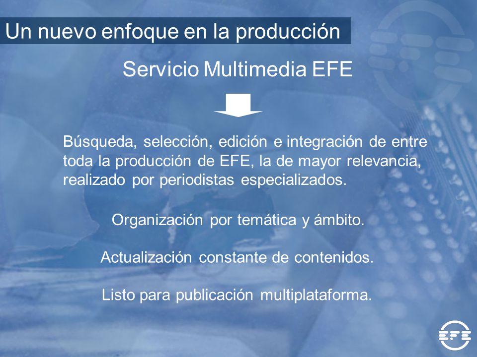 Servicio Multimedia EFE Búsqueda, selección, edición e integración de entre toda la producción de EFE, la de mayor relevancia, realizado por periodist