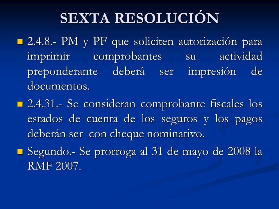 SEXTA RESOLUCIÓN 2.4.8.- PM y PF que soliciten autorización para imprimir comprobantes su actividad preponderante deberá ser impresión de documentos.