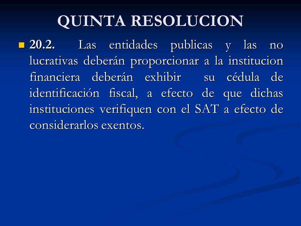 QUINTA RESOLUCION 20.2. Las entidades publicas y las no lucrativas deberán proporcionar a la institucion financiera deberán exhibir su cédula de ident