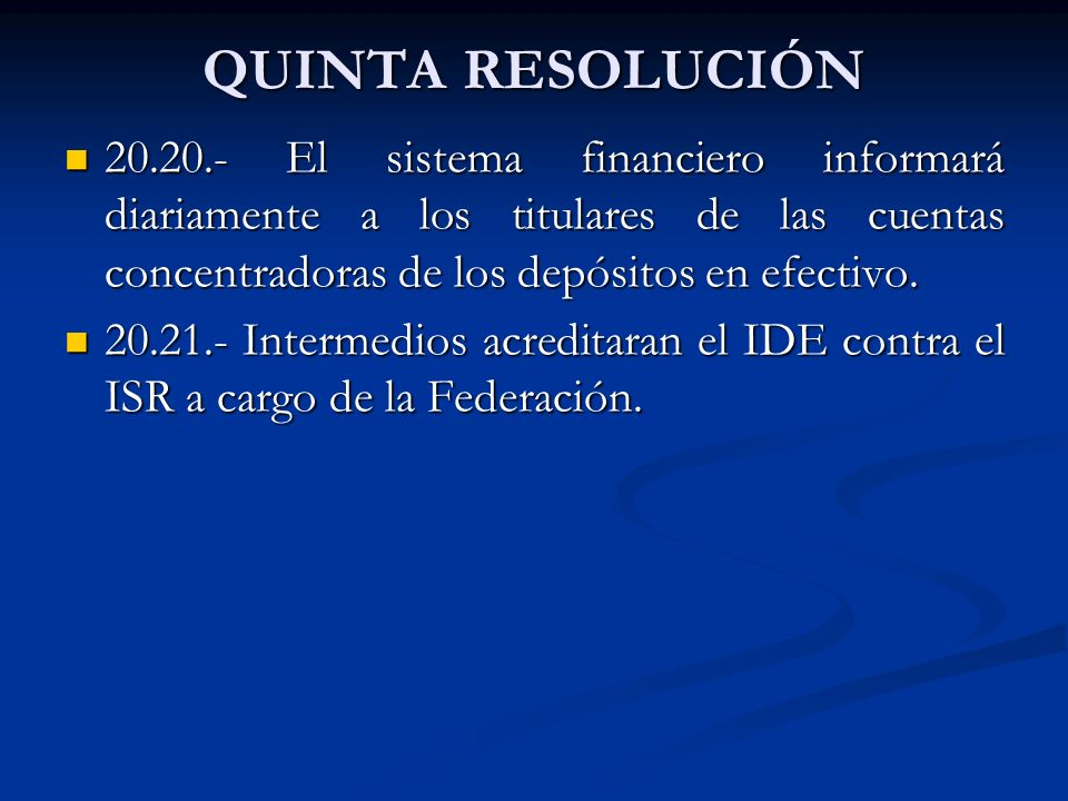 QUINTA RESOLUCIÓN 20.20.- El sistema financiero informará diariamente a los titulares de las cuentas concentradoras de los depósitos en efectivo. 20.2