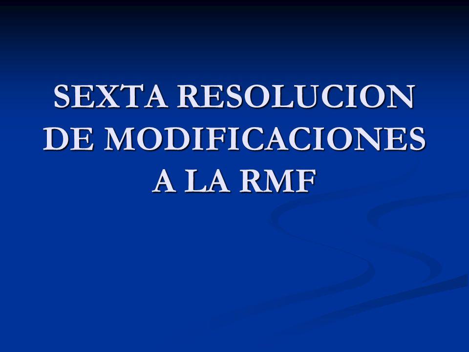 SEXTA RESOLUCION DE MODIFICACIONES A LA RMF