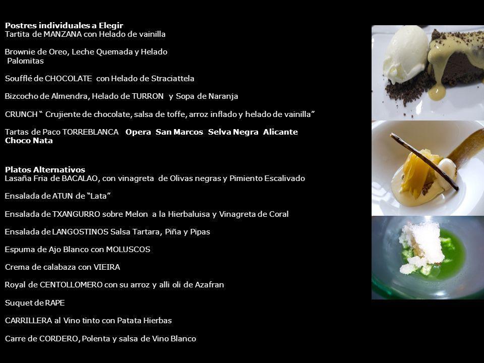 Postres individuales a Elegir Tartita de MANZANA con Helado de vainilla Brownie de Oreo, Leche Quemada y Helado Palomitas Soufflé de CHOCOLATE con Hel