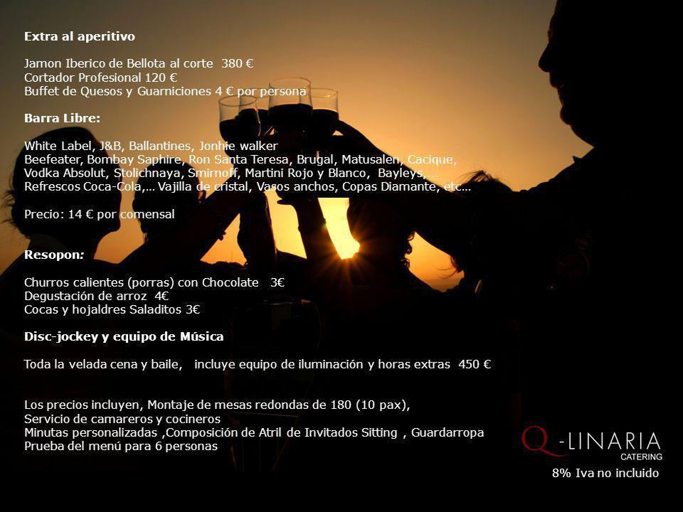 Extra al aperitivo Jamon Iberico de Bellota al corte 380 Cortador Profesional 120 Buffet de Quesos y Guarniciones 4 por persona Barra Libre: White Lab