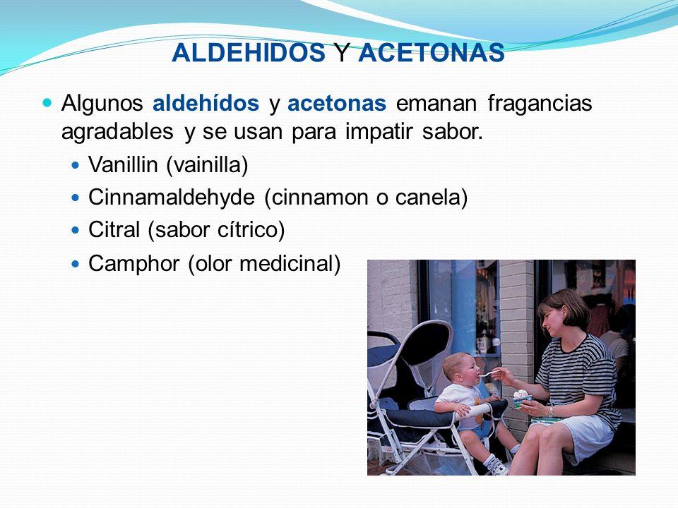 ALDEHIDOS Y ACETONAS Algunos aldehídos y acetonas emanan fragancias agradables y se usan para impatir sabor. Vanillin (vainilla) Cinnamaldehyde (cinna