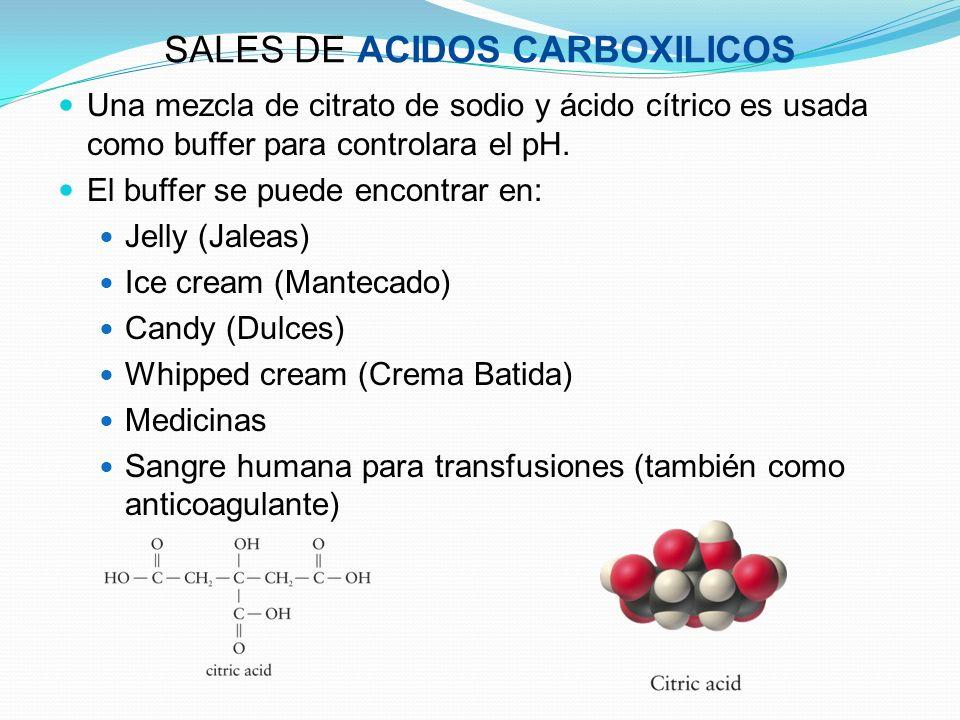 SALES DE ACIDOS CARBOXILICOS Una mezcla de citrato de sodio y ácido cítrico es usada como buffer para controlara el pH. El buffer se puede encontrar e