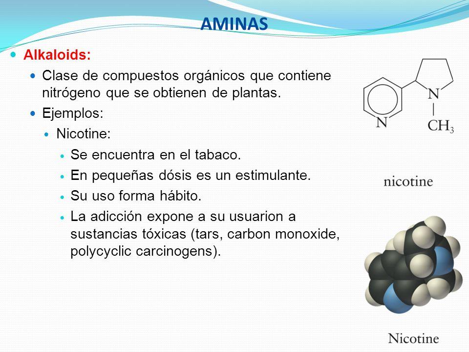 AMINAS Alkaloids: Clase de compuestos orgánicos que contiene nitrógeno que se obtienen de plantas. Ejemplos: Nicotine: Se encuentra en el tabaco. En p