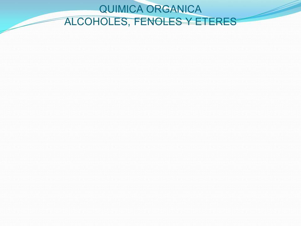 QUIMICA ORGANICA ALCOHOLES, FENOLES Y ETERES