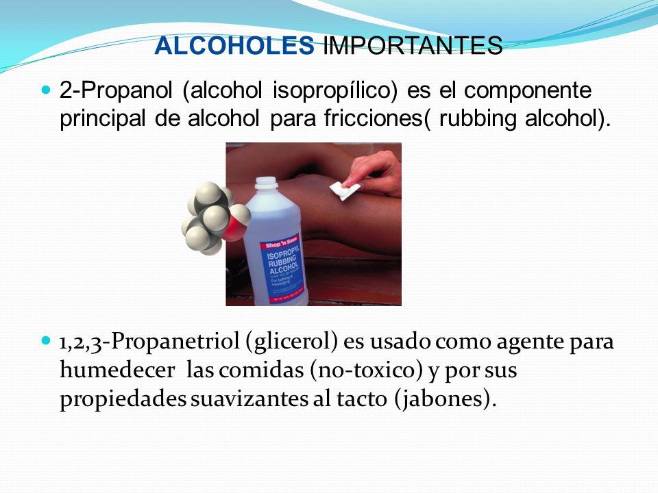 ALCOHOLES IMPORTANTES 2-Propanol (alcohol isopropílico) es el componente principal de alcohol para fricciones( rubbing alcohol). 1,2,3-Propanetriol (g