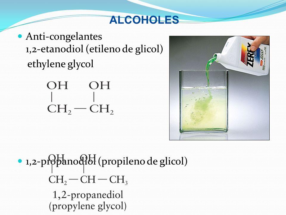 ALCOHOLES Anti-congelantes 1,2-etanodiol (etileno de glicol) ethylene glycol 1,2-propanodiol (propileno de glicol)