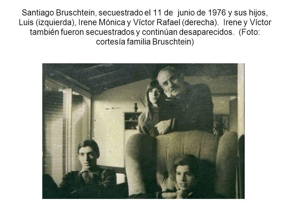 Santiago Bruschtein, secuestrado el 11 de junio de 1976 y sus hijos, Luis (izquierda), Irene Mónica y Víctor Rafael (derecha). Irene y Víctor también