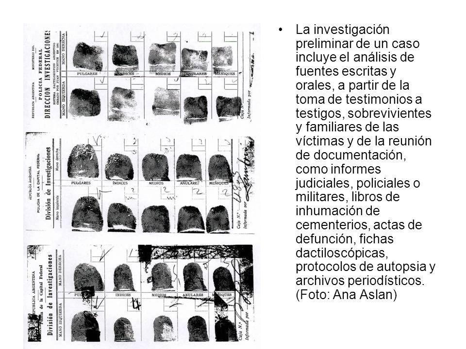 La investigación preliminar de un caso incluye el análisis de fuentes escritas y orales, a partir de la toma de testimonios a testigos, sobrevivientes