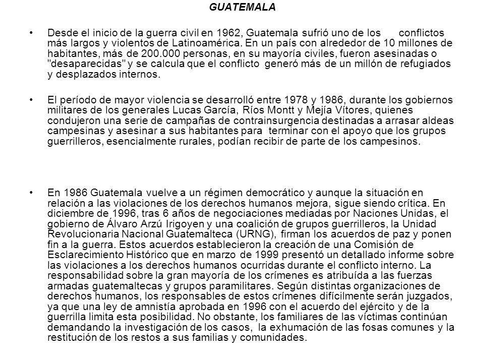 GUATEMALA Desde el inicio de la guerra civil en 1962, Guatemala sufrió uno de los conflictos más largos y violentos de Latinoamérica. En un país con a