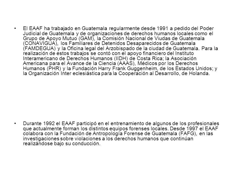 El EAAF ha trabajado en Guatemala regularmente desde 1991 a pedido del Poder Judicial de Guatemala y de organizaciones de derechos humanos locales com
