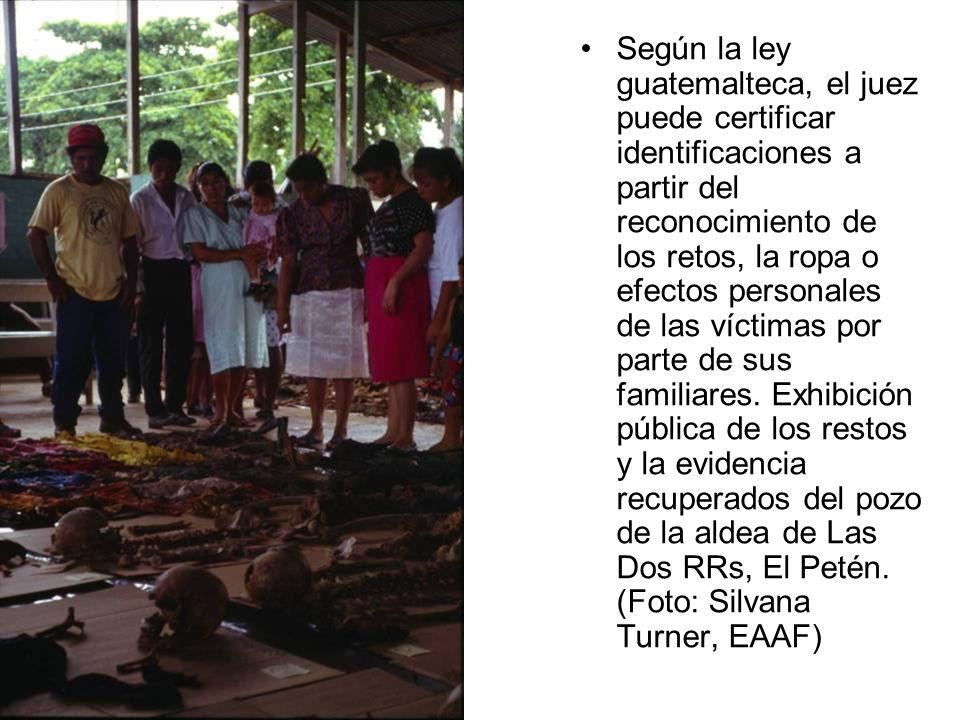 Según la ley guatemalteca, el juez puede certificar identificaciones a partir del reconocimiento de los retos, la ropa o efectos personales de las víc