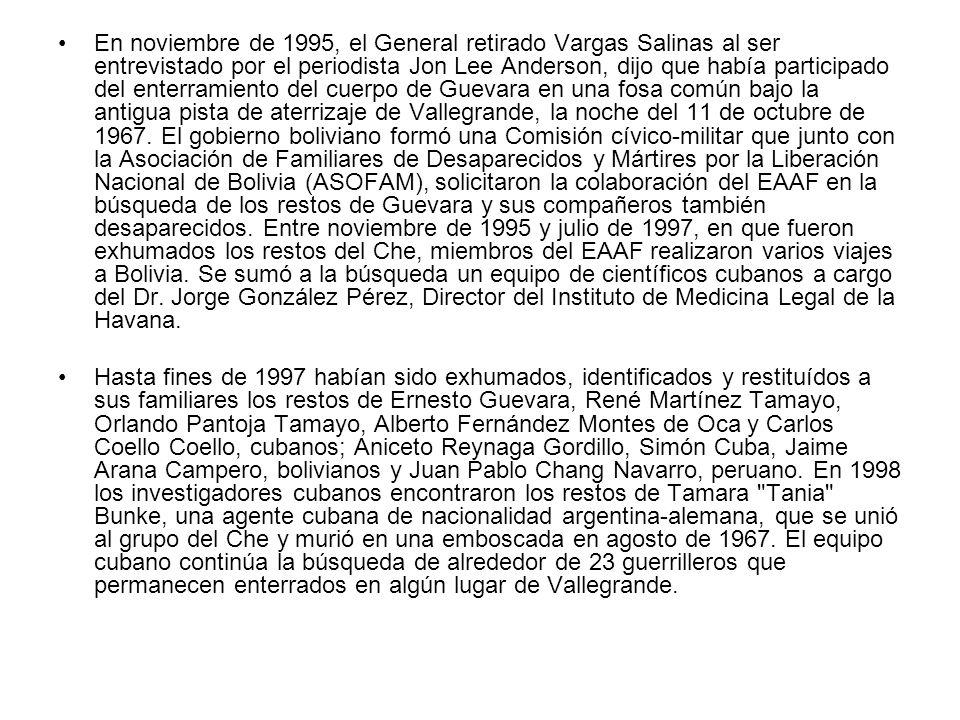 En noviembre de 1995, el General retirado Vargas Salinas al ser entrevistado por el periodista Jon Lee Anderson, dijo que había participado del enterr