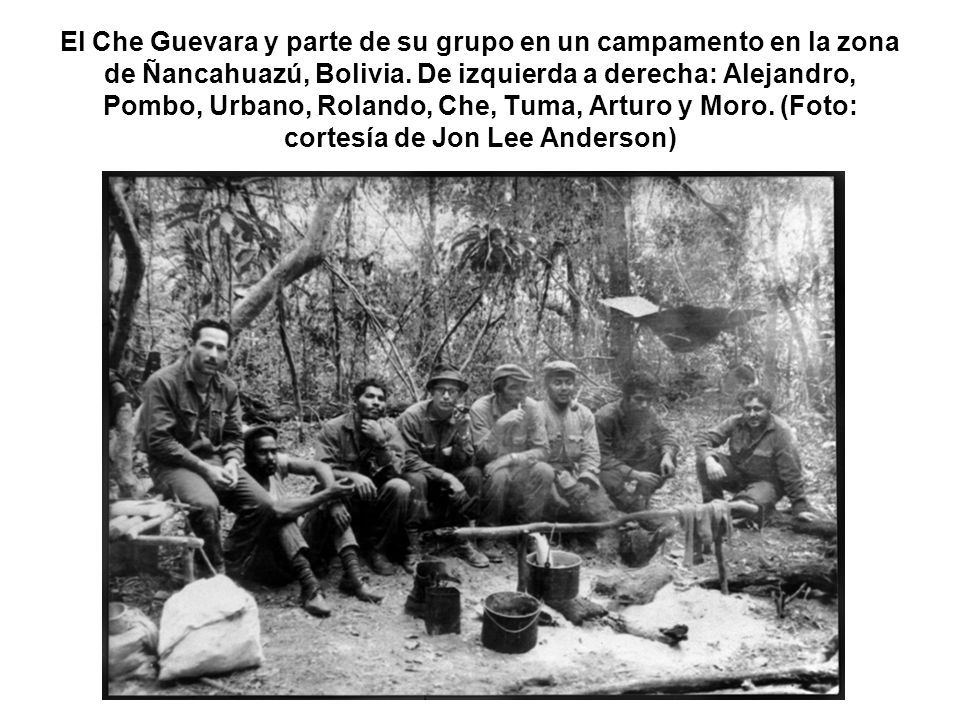 El Che Guevara y parte de su grupo en un campamento en la zona de Ñancahuazú, Bolivia. De izquierda a derecha: Alejandro, Pombo, Urbano, Rolando, Che,