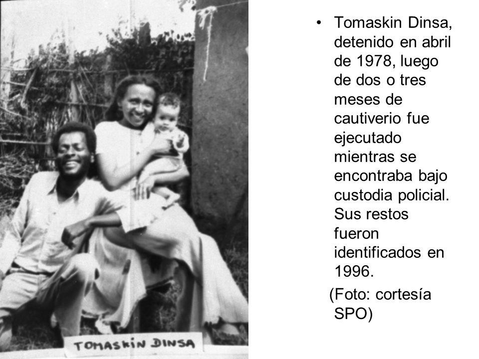Tomaskin Dinsa, detenido en abril de 1978, luego de dos o tres meses de cautiverio fue ejecutado mientras se encontraba bajo custodia policial. Sus re