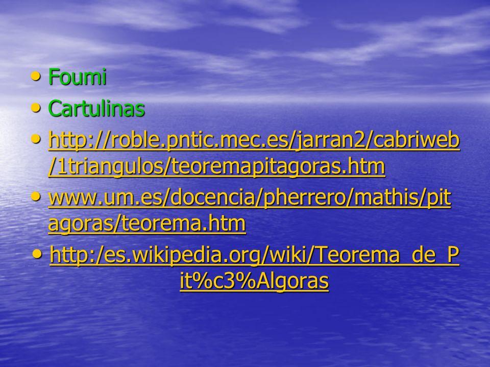 Foumi Foumi Cartulinas Cartulinas http://roble.pntic.mec.es/jarran2/cabriweb /1triangulos/teoremapitagoras.htm http://roble.pntic.mec.es/jarran2/cabri