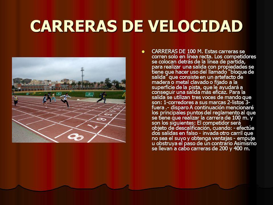 CARRERAS DE VELOCIDAD CARRERAS DE 100 M. Estas carreras se corren solo en línea recta. Los competidores se colocan detrás de la línea de partida, para