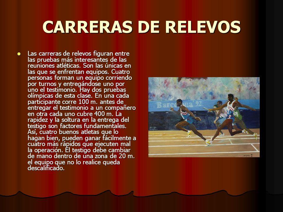 CARRERAS DE RELEVOS Las carreras de relevos figuran entre las pruebas más interesantes de las reuniones atléticas. Son las únicas en las que se enfren