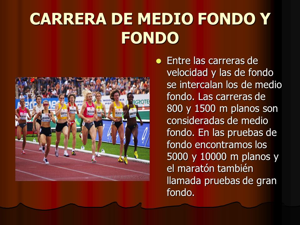 CARRERA DE MEDIO FONDO Y FONDO Entre las carreras de velocidad y las de fondo se intercalan los de medio fondo. Las carreras de 800 y 1500 m planos so