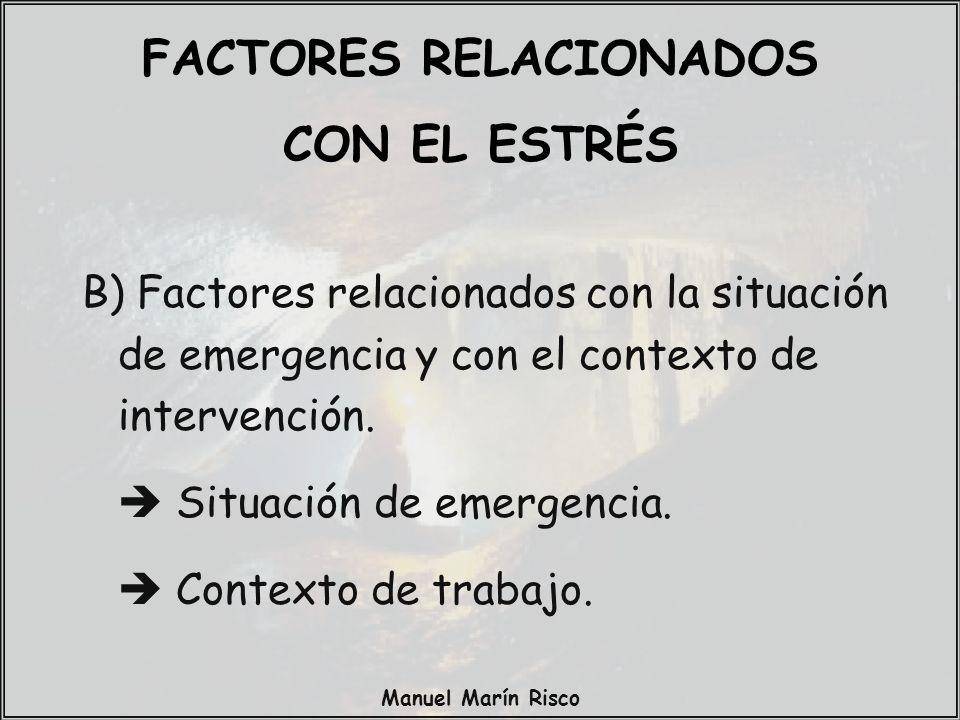 Manuel Marín Risco B) Factores relacionados con la situación de emergencia y con el contexto de intervención. Situación de emergencia. Contexto de tra