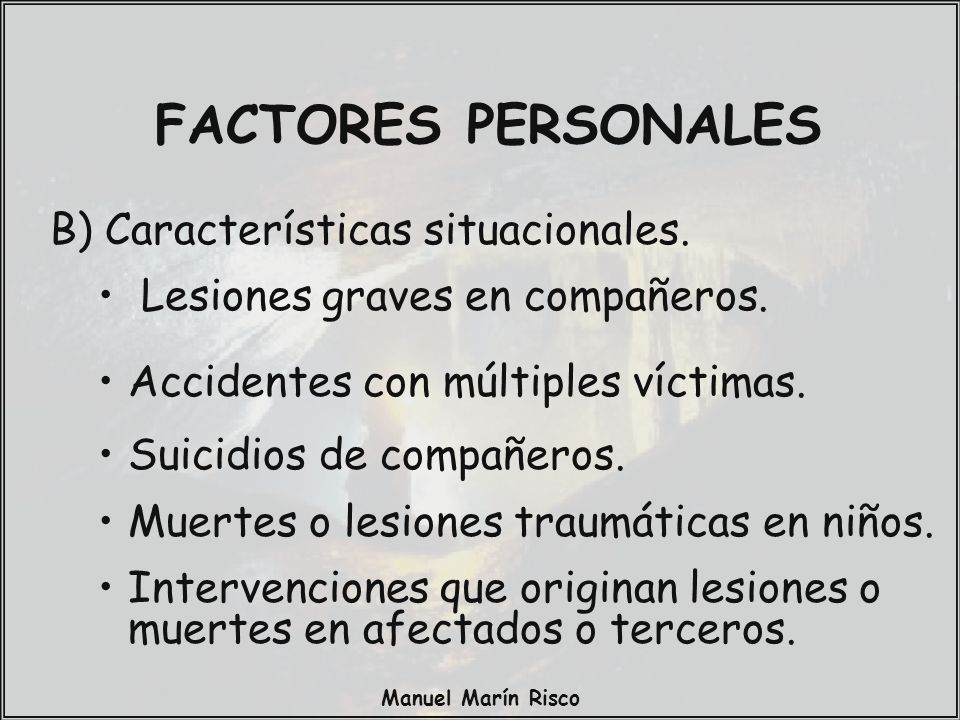 Manuel Marín Risco B) Características situacionales. Lesiones graves en compañeros. Accidentes con múltiples víctimas. Suicidios de compañeros. Muerte