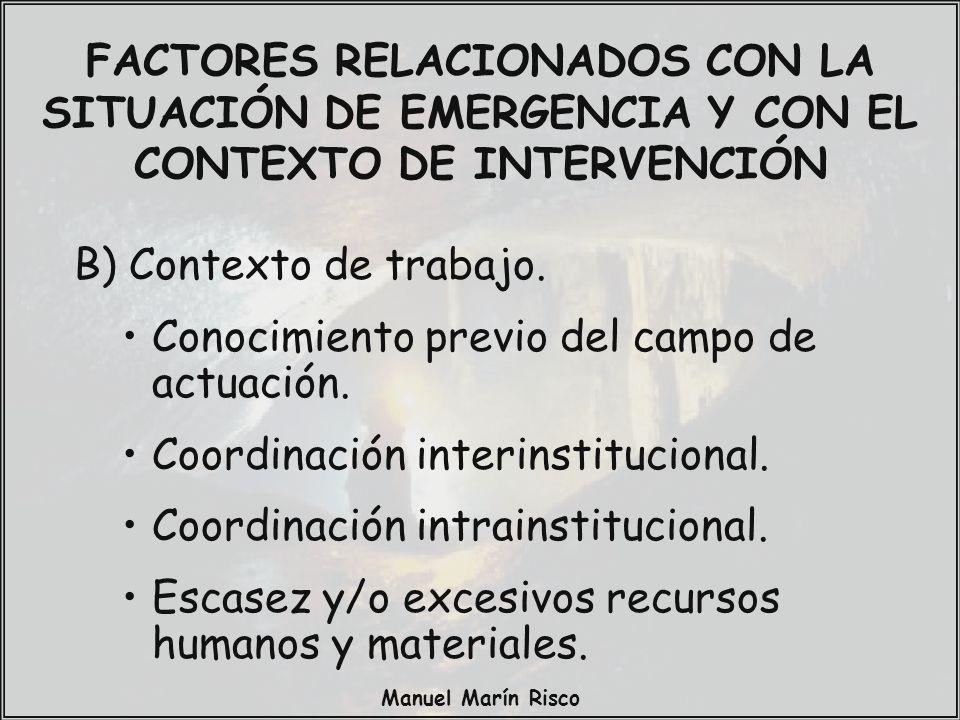 Manuel Marín Risco B) Contexto de trabajo. Conocimiento previo del campo de actuación. Coordinación interinstitucional. Coordinación intrainstituciona