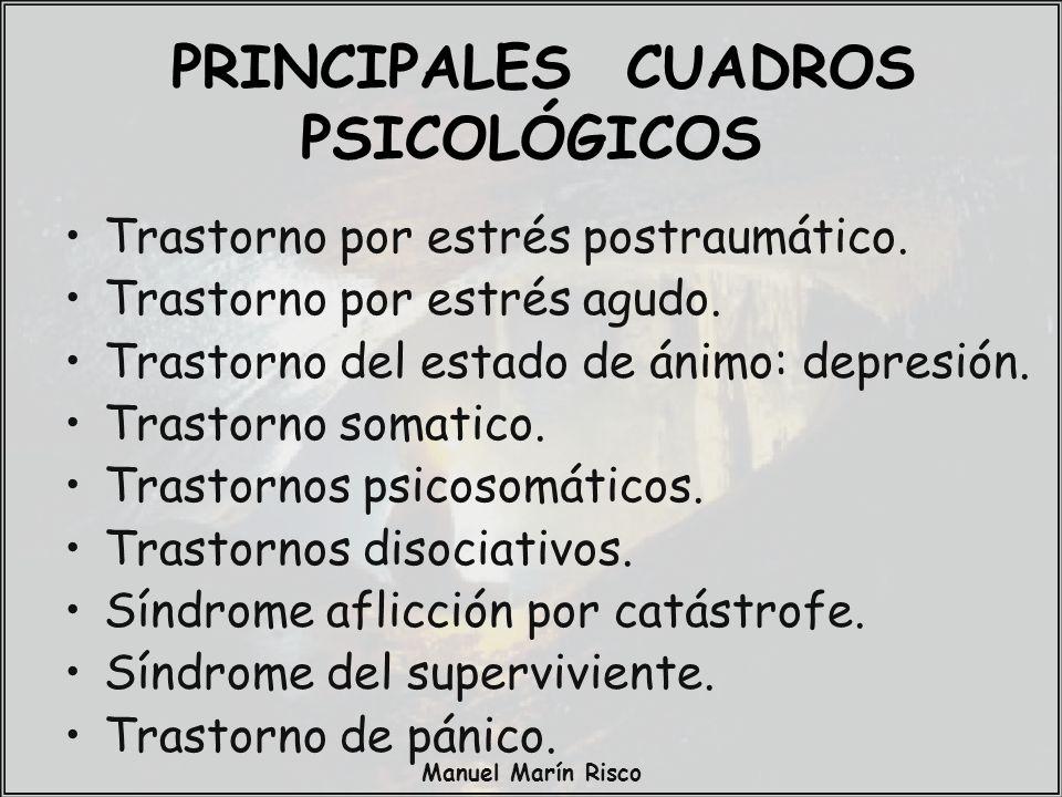 Manuel Marín Risco PRINCIPALES CUADROS PSICOLÓGICOS Trastorno por estrés postraumático. Trastorno por estrés agudo. Trastorno del estado de ánimo: dep