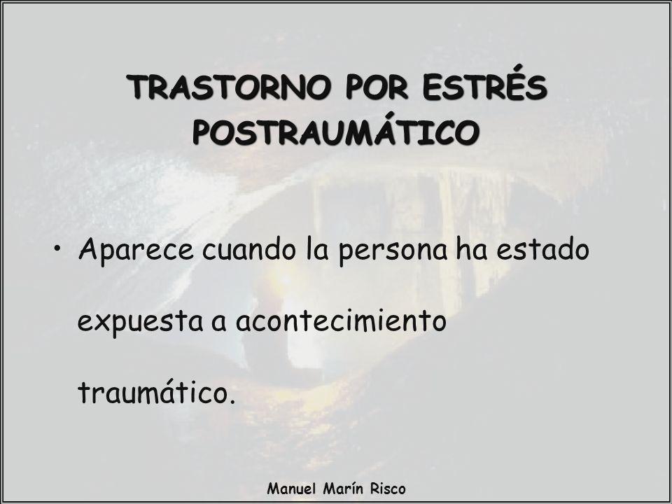Manuel Marín Risco TRASTORNO POR ESTRÉS POSTRAUMÁTICO Aparece cuando la persona ha estado expuesta a acontecimiento traumático.