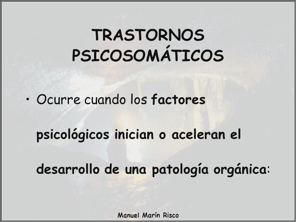 Manuel Marín Risco TRASTORNOS PSICOSOMÁTICOS Ocurre cuando los factores psicológicos inician o aceleran el desarrollo de una patología orgánica: