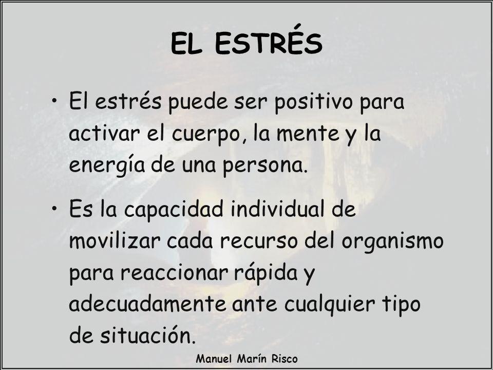 Manuel Marín Risco El estrés puede ser positivo para activar el cuerpo, la mente y la energía de una persona.